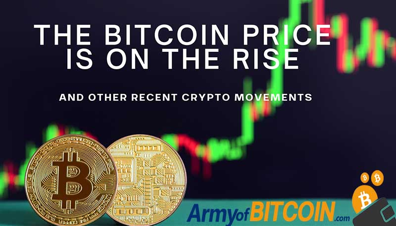 The Bitcoin Price Is On The Rise, And Other Recent Crypto Movements Bad Crypto News