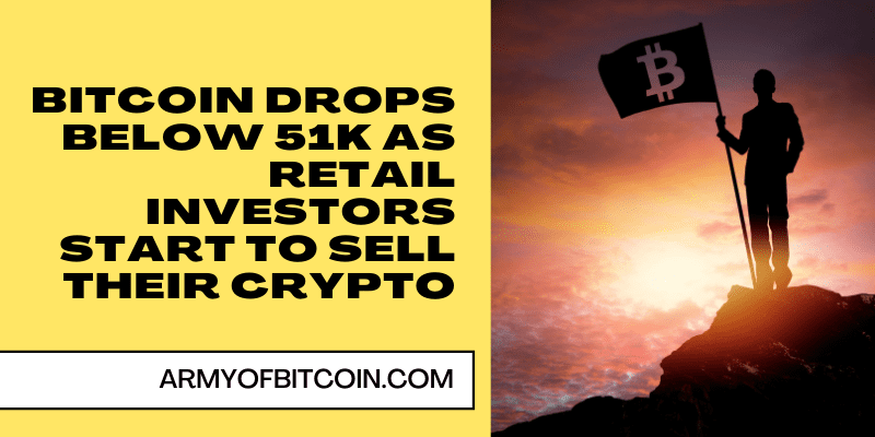 Bitcoin Drops Below 51K As Retail Investors Start To Sell Their Crypto