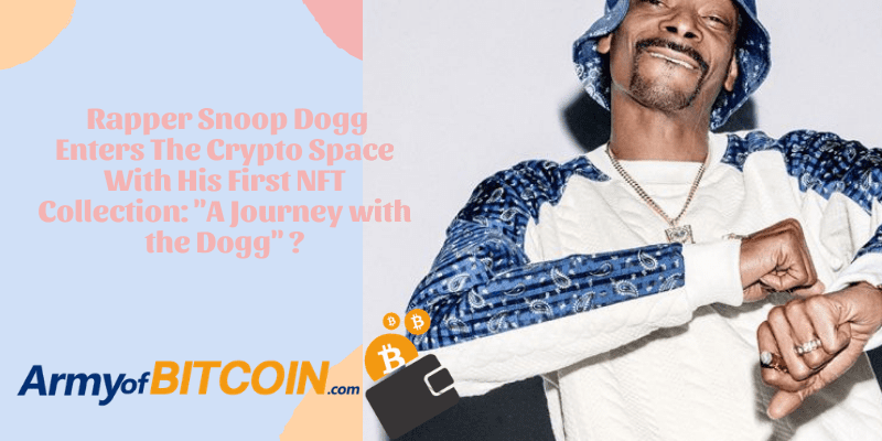 Rapper Snoop Dogg Enters The Crypto Space With His First NFT Collection A Journey with the Dogg