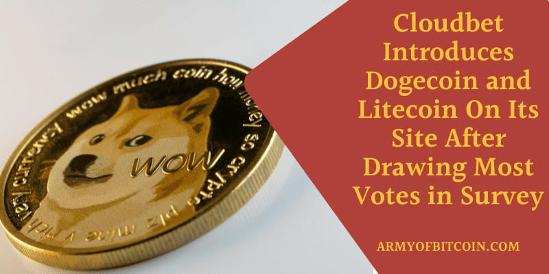 Cloudbet Introduces Dogecoin and Litecoin On Its Site After Drawing Most Votes in Survey