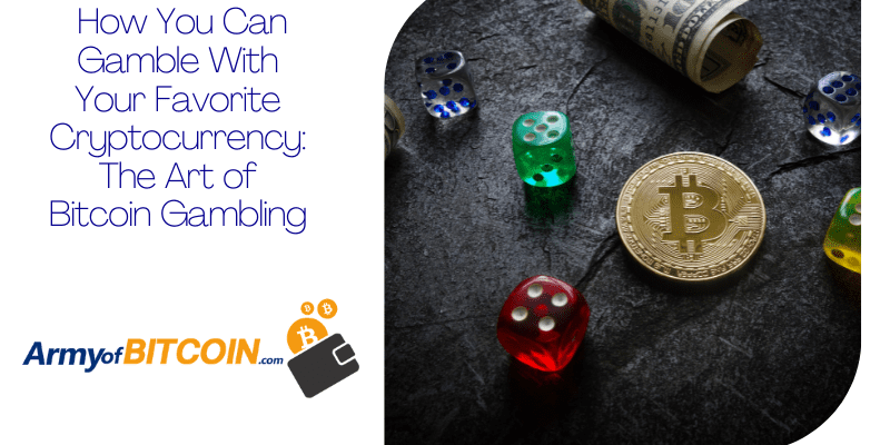How You Can Gamble With Your Favorite Cryptocurrency The Art of Bitcoin Gambling
