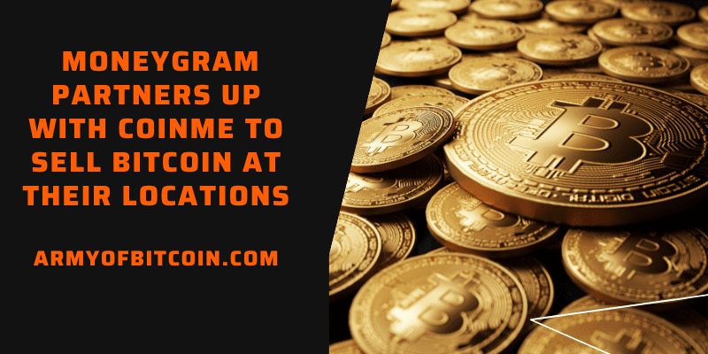 MoneyGram Partners Up With Coinme To Sell Bitcoin At Their Locations